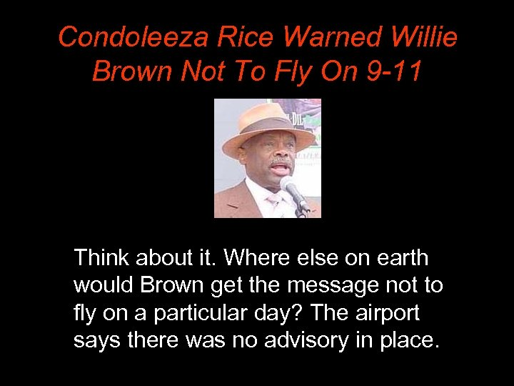 Condoleeza Rice Warned Willie Brown Not To Fly On 9 -11 Think about it.