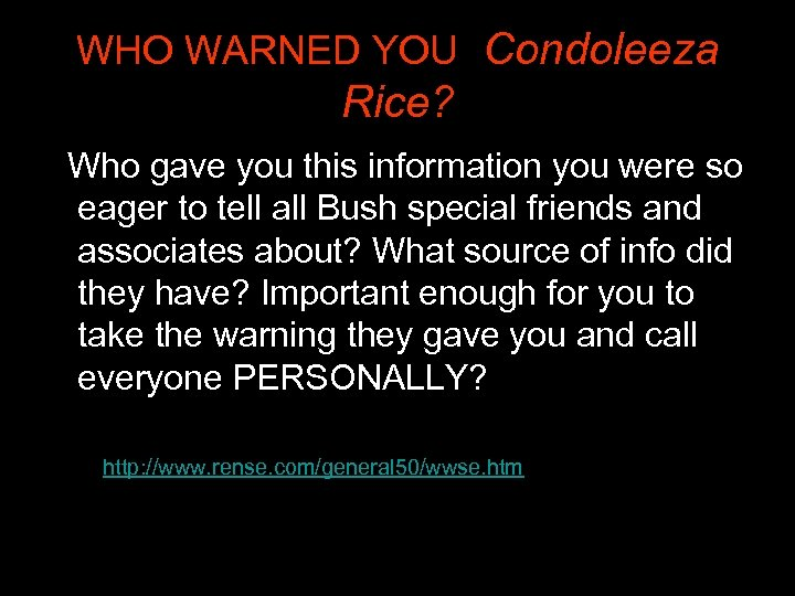 WHO WARNED YOU, Condoleeza Rice? Who gave you this information you were so eager