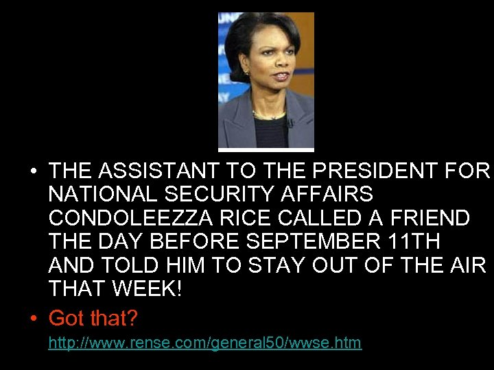 • THE ASSISTANT TO THE PRESIDENT FOR NATIONAL SECURITY AFFAIRS CONDOLEEZZA RICE CALLED
