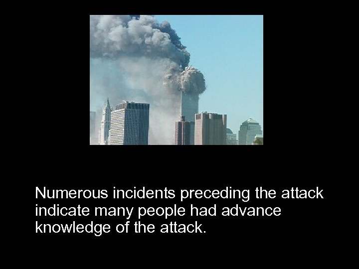 Numerous incidents preceding the attack indicate many people had advance knowledge of the