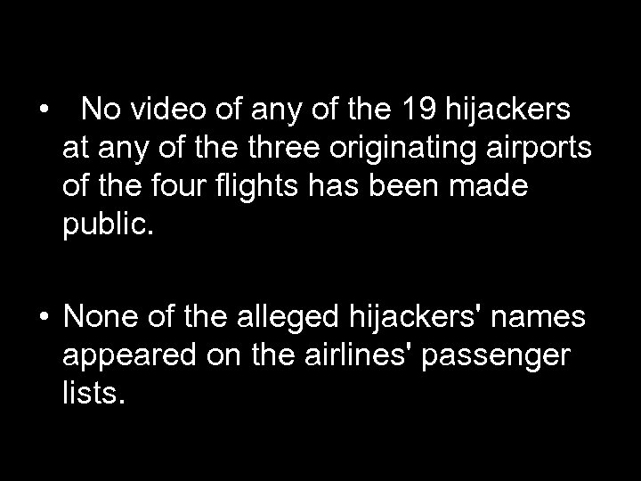 • No video of any of the 19 hijackers at any of the