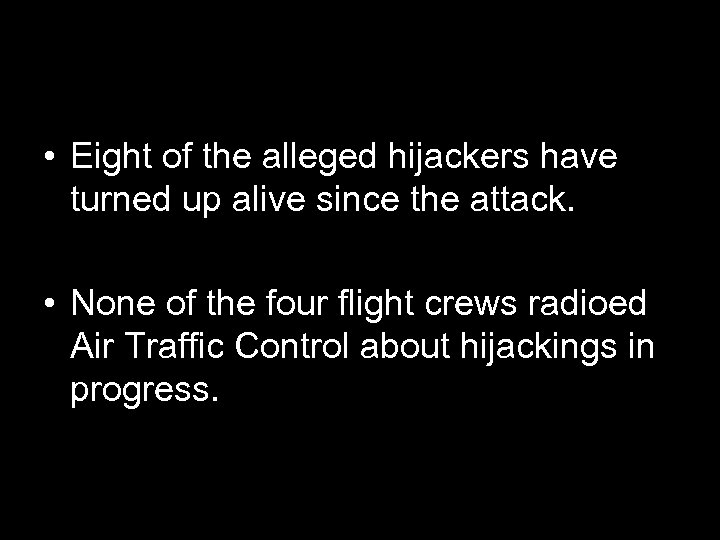 • Eight of the alleged hijackers have turned up alive since the attack.