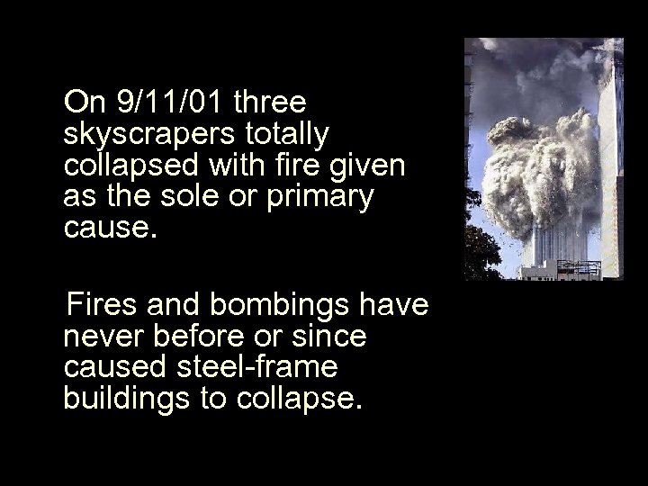 On 9/11/01 three skyscrapers totally collapsed with fire given as the sole or