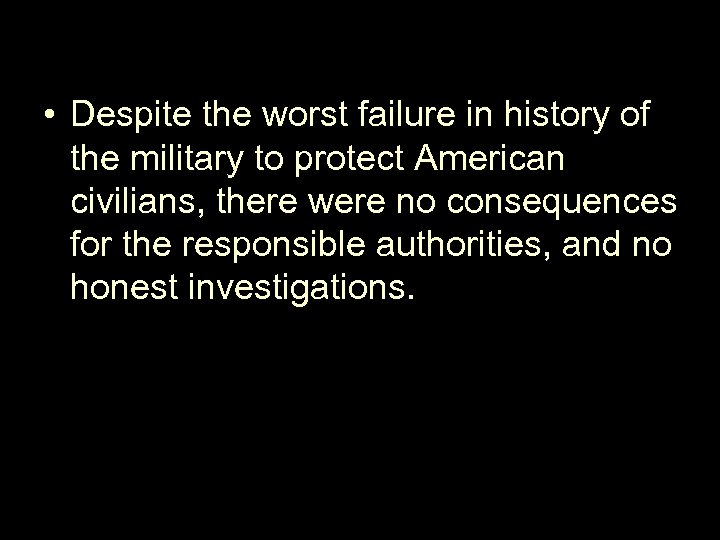 • Despite the worst failure in history of the military to protect American