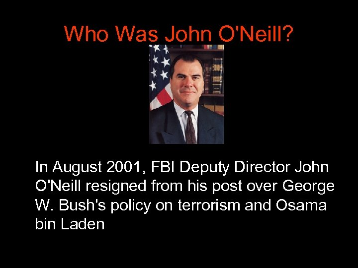 Who Was John O'Neill? In August 2001, FBI Deputy Director John O'Neill resigned from