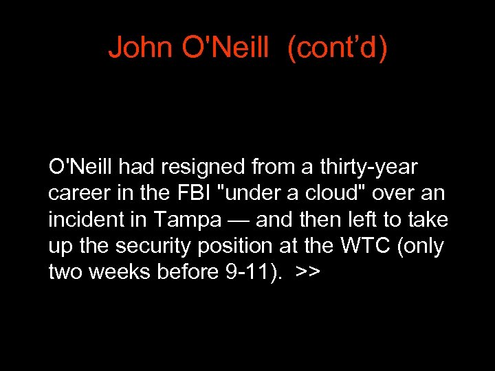 John O'Neill (cont'd) O'Neill had resigned from a thirty-year career in the FBI