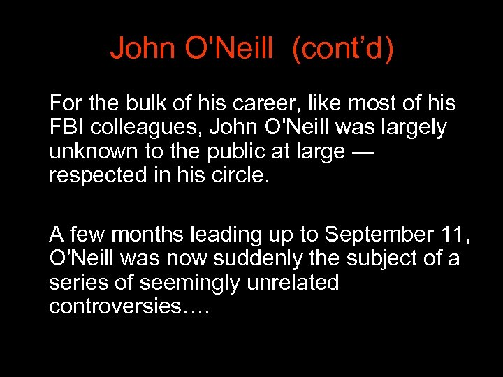 John O'Neill (cont'd) For the bulk of his career, like most of his FBI