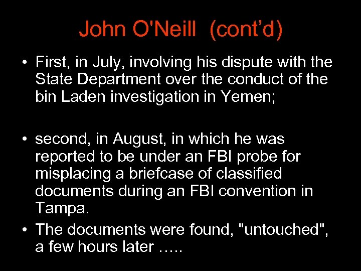 John O'Neill (cont'd) • First, in July, involving his dispute with the State Department