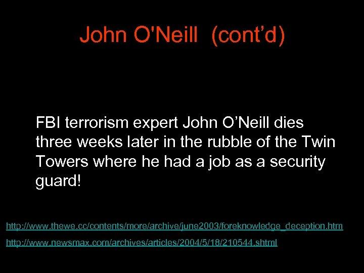 John O'Neill (cont'd) FBI terrorism expert John O'Neill dies three weeks later in the