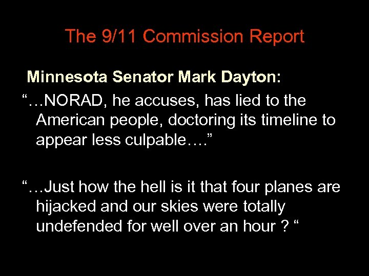 "The 9/11 Commission Report Minnesota Senator Mark Dayton: ""…NORAD, he accuses, has lied to"