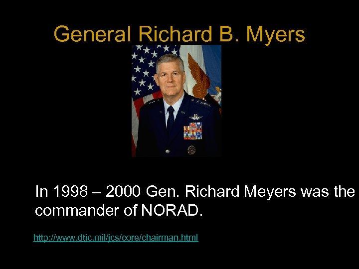 General Richard B. Myers In 1998 – 2000 Gen. Richard Meyers was the commander