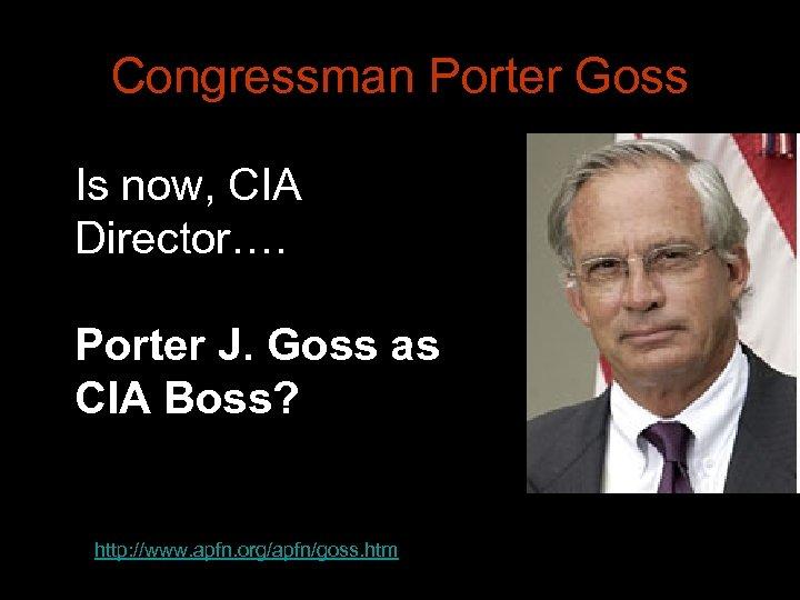 Congressman Porter Goss Is now, CIA Director…. Porter J. Goss as CIA Boss? http: