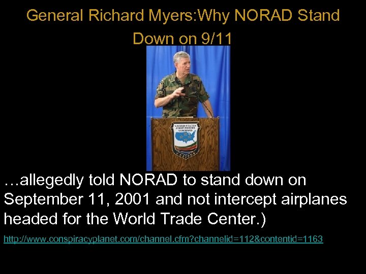 General Richard Myers: Why NORAD Stand Down on 9/11 …allegedly told NORAD to stand