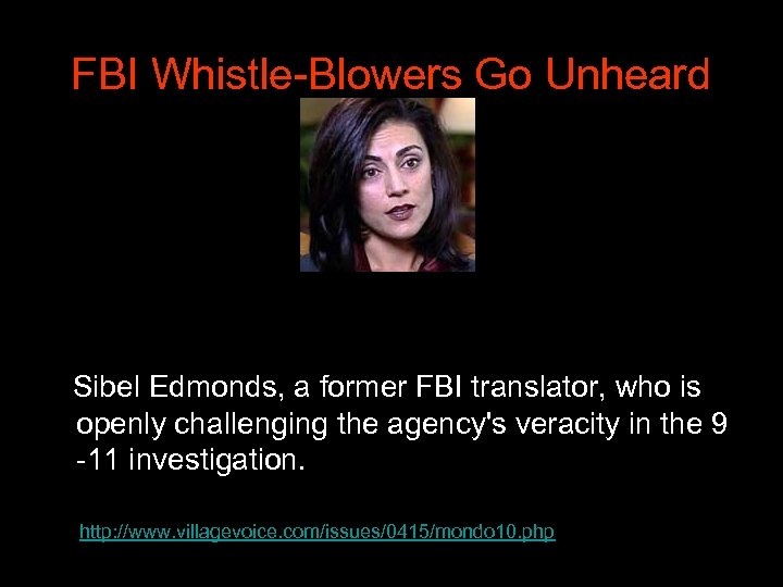 FBI Whistle-Blowers Go Unheard Sibel Edmonds, a former FBI translator, who is openly challenging