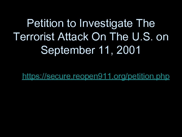 Petition to Investigate The Terrorist Attack On The U. S. on September 11, 2001