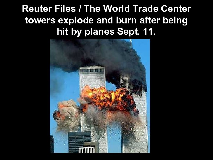 Reuter Files / The World Trade Center towers explode and burn after being hit