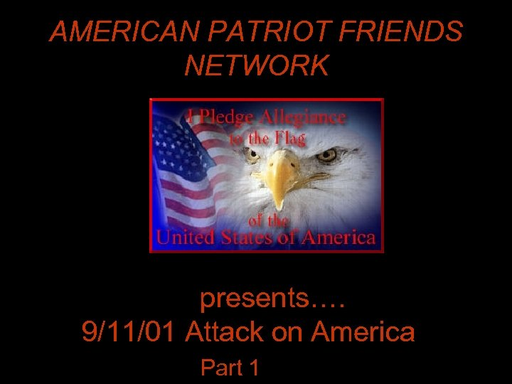 AMERICAN PATRIOT FRIENDS NETWORK presents…. 9/11/01 Attack on America Part 1