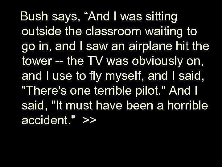 "Bush says, ""And I was sitting outside the classroom waiting to go in,"