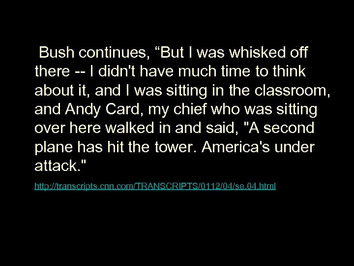 """Bush continues, """"But I was whisked off there -- I didn't have much"""