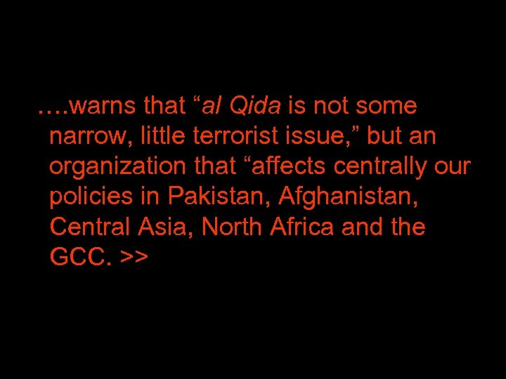 "…. warns that ""al Qida is not some narrow, little terrorist issue, """