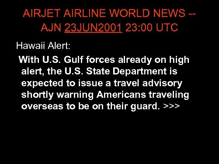 AIRJET AIRLINE WORLD NEWS -- AJN 23 JUN 2001 23: 00 UTC Hawaii Alert: