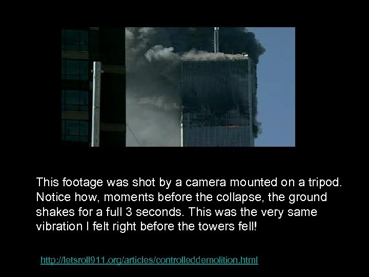 This footage was shot by a camera mounted on a tripod. Notice how,