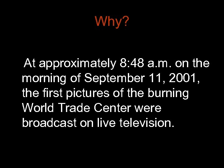Why? At approximately 8: 48 a. m. on the morning of September 11, 2001,
