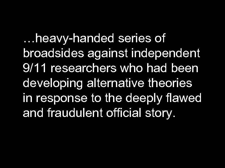 …heavy-handed series of broadsides against independent 9/11 researchers who had been developing alternative theories