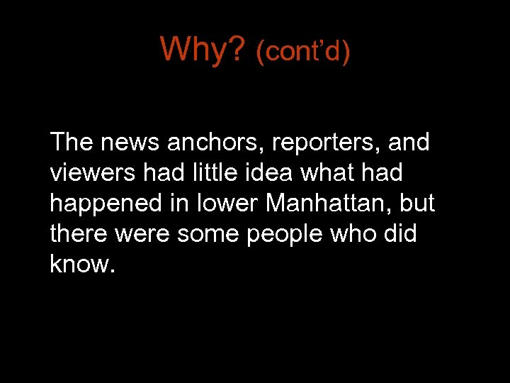 Why? (cont'd) The news anchors, reporters, and viewers had little idea what had happened