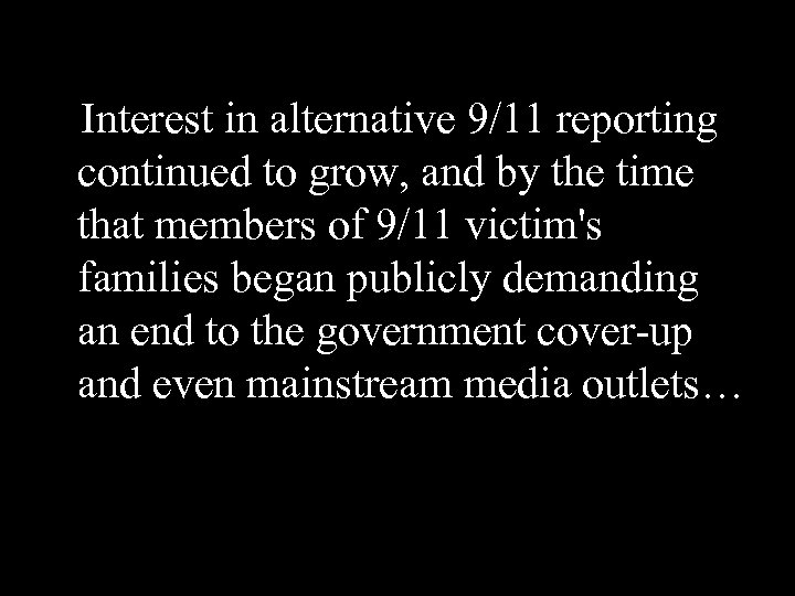 Interest in alternative 9/11 reporting continued to grow, and by the time that members