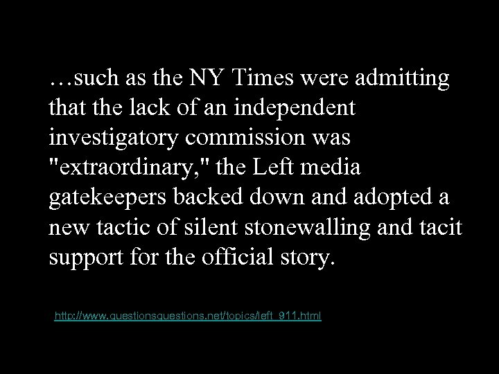 …such as the NY Times were admitting that the lack of an independent investigatory