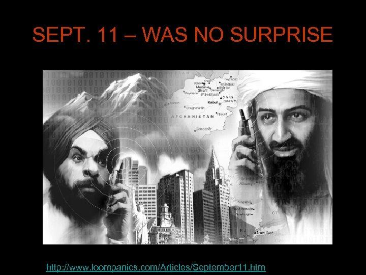SEPT. 11 – WAS NO SURPRISE http: //www. loompanics. com/Articles/September 11. htm l
