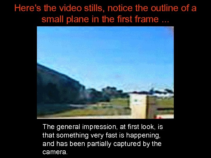 Here's the video stills, notice the outline of a small plane in the first