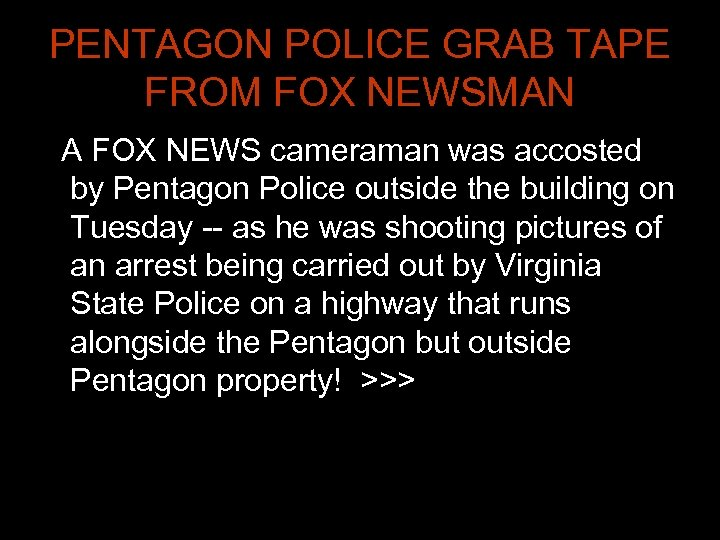 PENTAGON POLICE GRAB TAPE FROM FOX NEWSMAN A FOX NEWS cameraman was accosted by