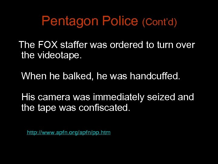 Pentagon Police (Cont'd) The FOX staffer was ordered to turn over the videotape. When