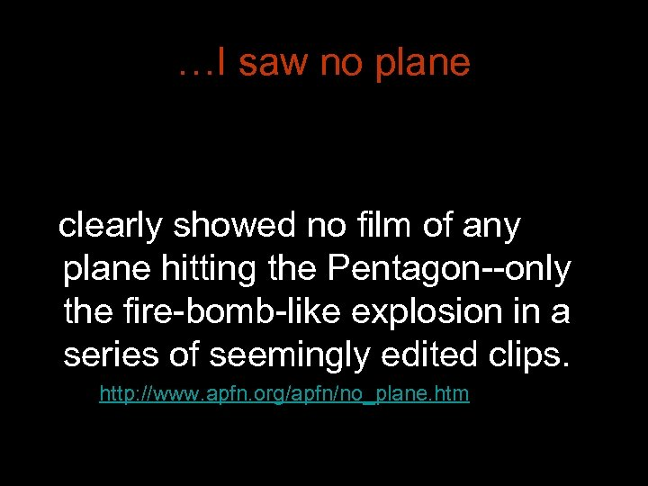 …I saw no plane clearly showed no film of any plane hitting the Pentagon--only
