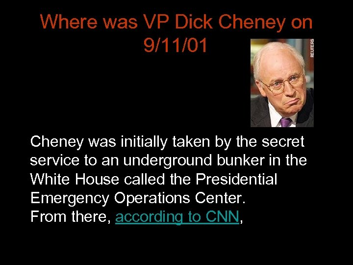 Where was VP Dick Cheney on 9/11/01 Cheney was initially taken by the secret