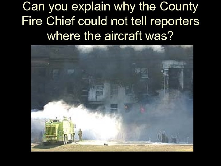 Can you explain why the County Fire Chief could not tell reporters where the