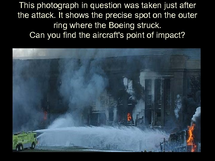 This photograph in question was taken just after the attack. It shows the precise