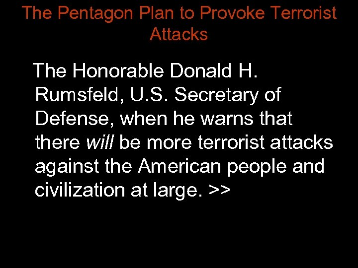 The Pentagon Plan to Provoke Terrorist Attacks The Honorable Donald H. Rumsfeld, U. S.