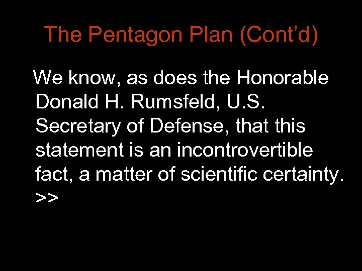 The Pentagon Plan (Cont'd) We know, as does the Honorable Donald H. Rumsfeld, U.