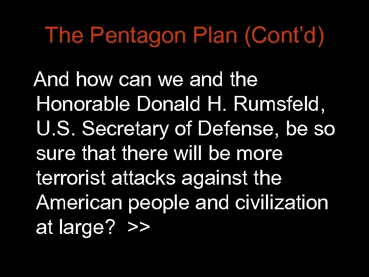 The Pentagon Plan (Cont'd) And how can we and the Honorable Donald H. Rumsfeld,