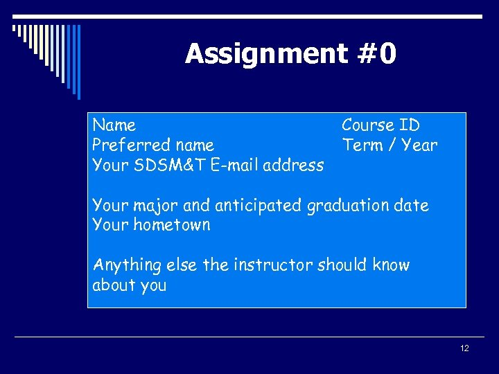 Assignment #0 Name Preferred name Your SDSM&T E-mail address Course ID Term / Year