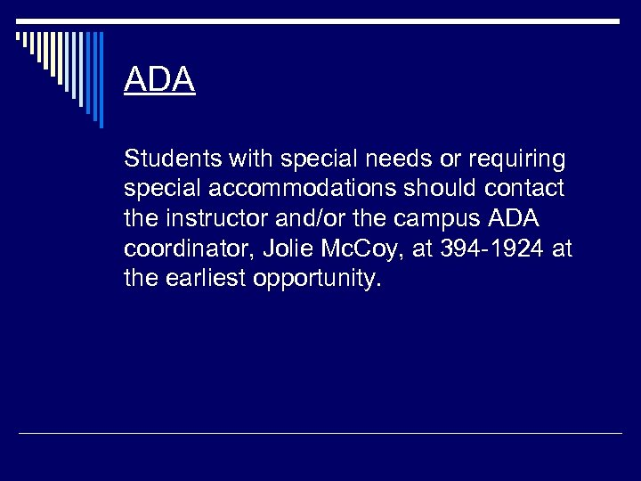 ADA Students with special needs or requiring special accommodations should contact the instructor and/or