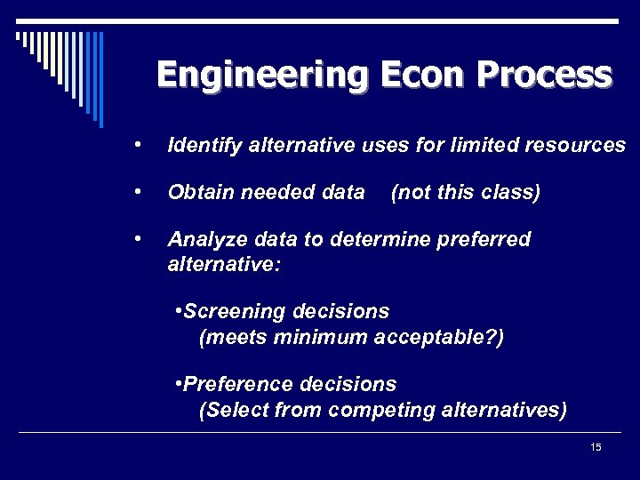 Engineering Econ Process • Identify alternative uses for limited resources • Obtain needed data