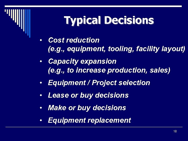 Typical Decisions • Cost reduction (e. g. , equipment, tooling, facility layout) • Capacity