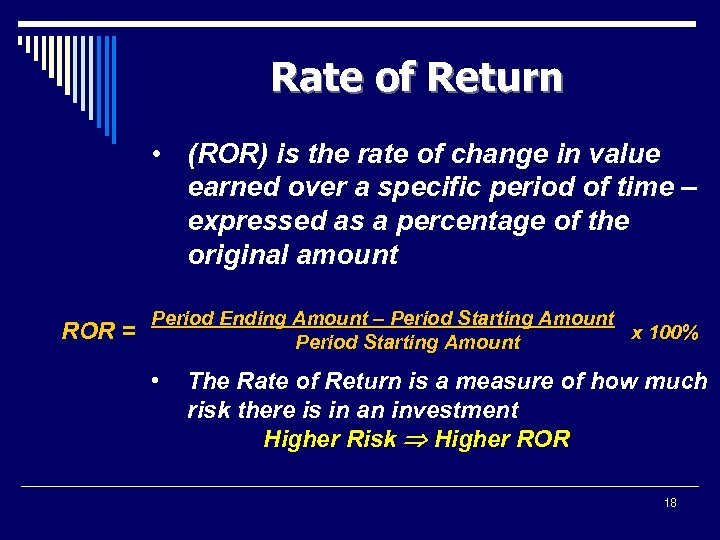 Rate of Return • (ROR) is the rate of change in value earned over