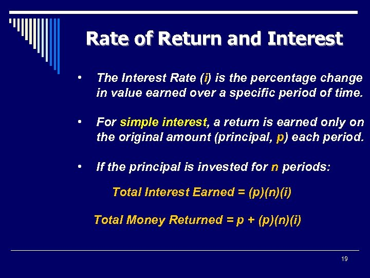 Rate of Return and Interest • The Interest Rate (i) is the percentage change