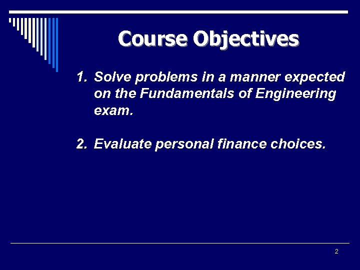 Course Objectives 1. Solve problems in a manner expected on the Fundamentals of Engineering