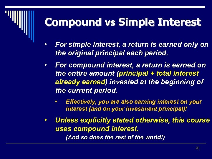 Compound vs Simple Interest • For simple interest, a return is earned only on